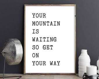 Your Mountain Is Waiting So Get On Your Way, Printable Quotes, Instant Download Printable Art,Home Decor,Motivation Wall Decor, Office Print