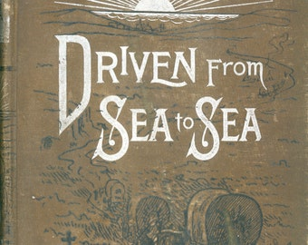 "Antiquarian Book, ""Driven From Sea To Sea"" By C.C. Post"