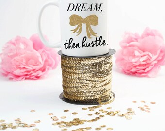 Dream then hustle Coffee Mug - Coffee Cup - Large Coffee Mug - Statement Mug - Sassy Mug - Large Mug - Funny Mug - Statement Mugs