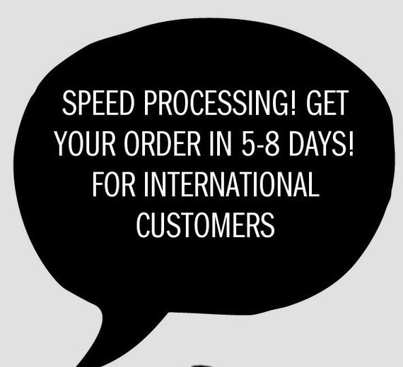 Speed Processing (Speed it up for ME)! INTERNATIONAL CUSTOMERS