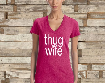 Thug Wife Funny Wifey V-Neck Shirt,  Durably Screen Printed, bridal gift, engagement gift - Limited Quanity