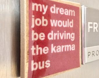 Karma Kitchen Magnet, Fridge Decor, Locker Magnet, Karma Magnet, Karma Bus Magnet, Fridge Magnet, Karma Refrigerator Magnet, Friend Gift