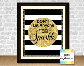 Don't Let Anyone Ever Dull Your Sparkle! Gold Glitter Sparkle Wall Art, Room Decor, Black Stripes, Typography Poster DIY INSTANT DOWNLOAD