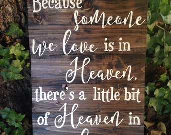 Because someone we love is in Heaven, there's a little bit of Heaven in our home. Hand painted, wood sign, memorial sign, personalized sign