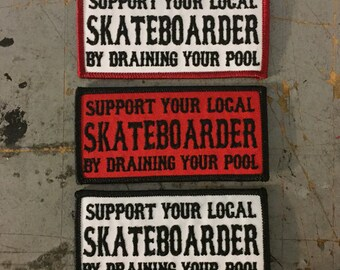Support your Local Skateboarder by Draining your Pool Embroidered Iron On Skate Punk Patch Skateboarding