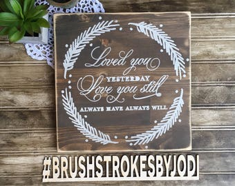Loved you yesterday, loved you still, always have, always will, rustic wood sign, handpainted, wedding sign, anniversary sign, wooden sign
