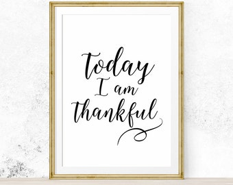 Today I am thankful, Thanksgiving Print, Inspirational Quote Print, Motivational Wall Art  - Digital Download - Printable Art