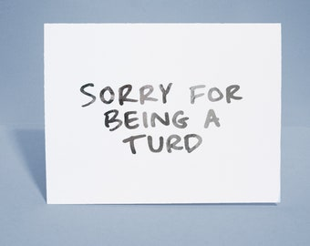 Sorry For Being a Turd Card