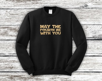 May The Fourth Be With You Sweatshirt, May the 4th Be With You Sweatshirt, May the Force Be With You Sweatshirt