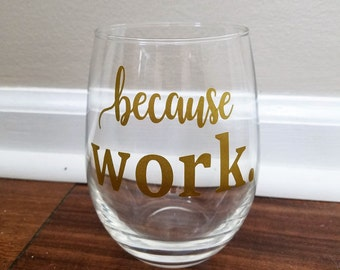 Because Work Wine Glass, Because Work, Funny Wine Glasses, Mom Wine Glasses, Wine Glasses