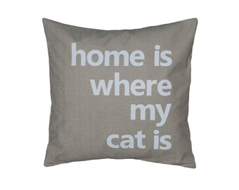 """Light Brown 18""""x18""""  'Home is where my cat is'  Pillow COVER"""