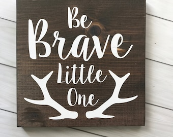 Be Brave Little One Sign- Nursery Decor- Nursery Sign- Antlers- Be Brave- Painted Sign