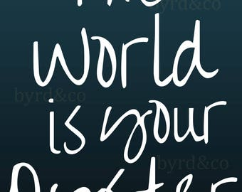 Digital Print- 16x20- Instant Download- World is your oyster