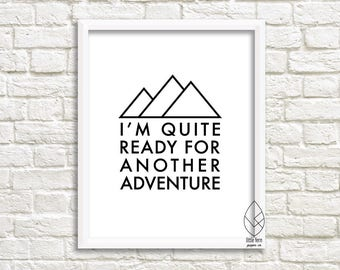"""Print- """"I'm Quite Ready for Another Adventure"""""""