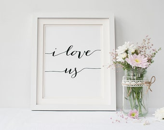 "PRINTABLE Art ""I Love Us"" Print, 8x10 Wedding Black and White, Inspirational Poster, Wedding Signs, Calligraphy Typography Wall Art Quotes"