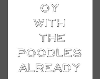 Gilmore Girls Quotes, Oy With the Poodles Already, Typography Prints, Awakeyoursoul