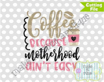 HTV SVG Coffee Because Motherhood Ain't Easy Funny Mom Saying Vinyl Cricut Silhouette Cutting SVG Design
