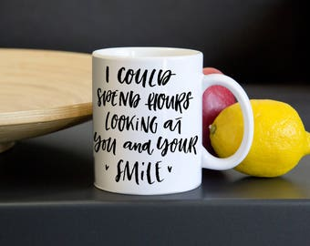 I Could Spend Hours Looking At You And Your Smile|Romantic Coffee Mug|Wife-Husband Gift|Romance|Boyfriend|Girlfriend|Lover|Just Because Gift