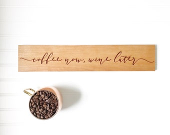 Coffee Now, Wine Later sign. Coffee Station Sign, Funny wine sign, Farmhouse Wall Decor. Farm house Gift, Engraved wooden Sign.