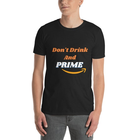 Don't Drink And Prime Funny Amazon Prime Day Drinking Shirt Drunk Shopping Gag Gift Short-Sleeve Unisex T-Shirt