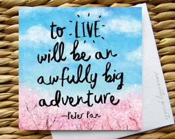 Peter Pan To live will be an awfully big adventure Card. New Baby Card. Child Birthday Card. Graduation Card. Blank Peter Pan Greeting Card