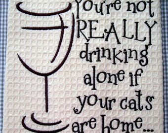 Embroidered Towel -You're not really drinking alone if your dogs/cats are home... - Tea Towel - Kitchen Towel - Dish Towel - Home Decor