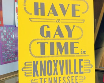 Have a Gay Time in Knoxville Tennessee Handprinted Letterpress Poster Yellow