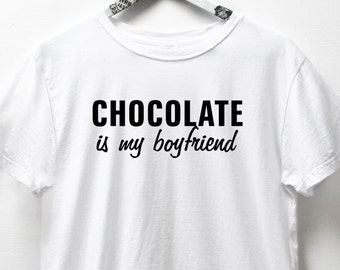 CHOCOLATE is my boyfriend shirt women's fashion t shirts tee shirt funny tee