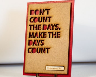 Muhammad Ali Quote, Inspirational Quote, Boxing Gift - Don't Count The Days. Make The Days Count Plaque & Stand