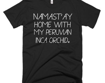 Peruvian Inca Orchid Tee - Peruvian Inca Orchid Gifts - Peruvian Inca Orchid Dog Shirt - Namast'ay Home With My Peruvian Inca Orchid