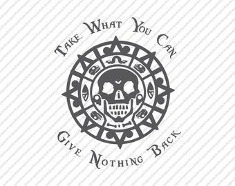 Take What You Can Give Nothing Back SVG   PNG   JPEG   Digital Download   Cricut   Silhouette   Disney Die Cut   Pirates of the Caribbean