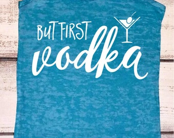 But First Vodka Funny Drinking Shirts Women's Fitness Burnout Summer Drinking Tank Vodka Tshirts Alcohol Shirt Girls Night Out Top Drunk Tee