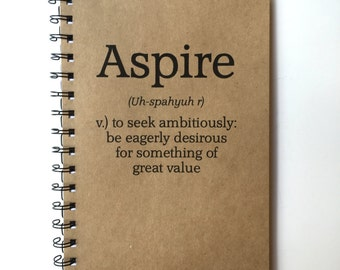 Aspire Notebook, Journal, Definition, Definition Gift, Aspire, Words to live by, Gift, Sketchbook, Journal, personalized, Custom,