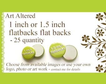 1 inch or 1.5 inch Custom FLAT BACKS FLATBACKS 25 Promos Photo, Art or Logo crafts scrapbooking supplies embellisments personalized