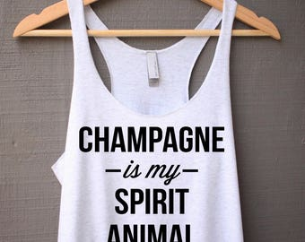 Champagne Shirt - Champagne Is My Spirit Animal Shirt - Champagne Tank Top - Funny Drinking Shirt
