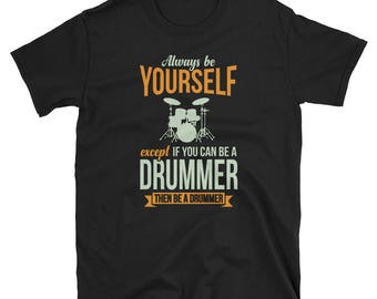 Drummer Shirt Drummer Gift Always Be Yourself