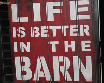 LIFE is Better in the BARN Sign/Farm Art/Farm Sign/Red and White