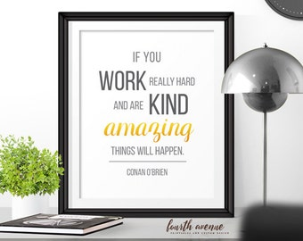 INSTANT DOWNLOAD 5x7, 8x10, and 11x14 Printable Digital Hard Work Conan OBrien Quote Wall Art