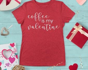 Coffee is my Valentine - Valentine's Day Shirt