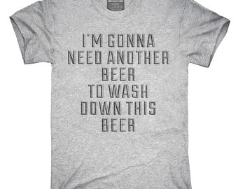 Need Another Beer To Wash Down This Beer T-Shirt, Hoodie, Tank Top, Gifts