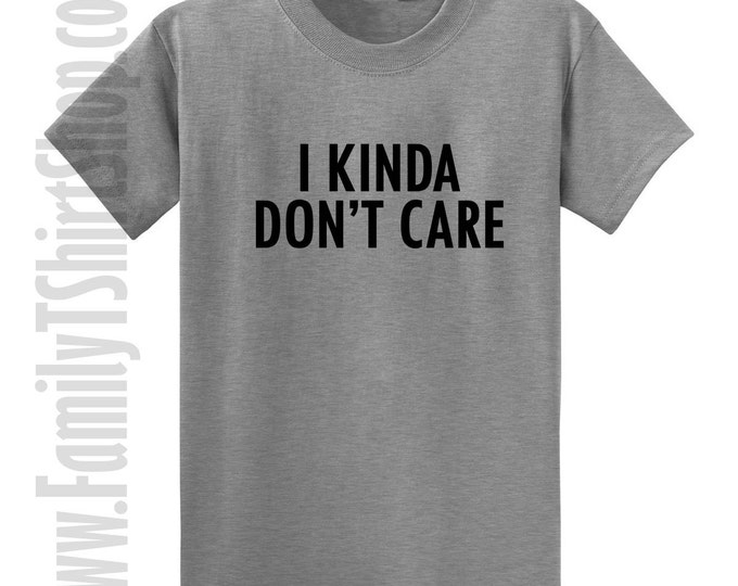 I Kinda Don't Care T-shirt