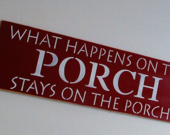 Porch Sign What Happens On The Porch Stays On The Porch .. Wooden Sign