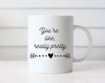 You're Like Really Pretty Mug, Mean Girls Mug, Typography Mug, Funny Mug, Gift for Him, Gift for Her, Coffee Lover Gift, Tea Lover Gift