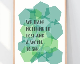 We Have Nothing To Lose And A World To See digital download, printable poster