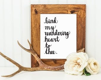 Come Thou Fount Art Print, Bind My Wandering Heart To Thee, 8 x 10 Hymn Hand Lettered Art Print