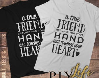 A true friend reaches for your hand and touches your heart Shirt Men T-shirt Women T-Shirt Unisex Tee Hoodie Printed on Demand DTG