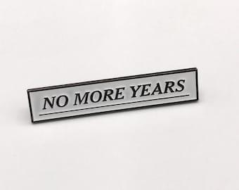 NO MORE YEARS Pin