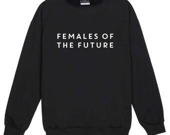 Females Of The Future Sweater Jumper Women Top Sweatshirt Tumblr Grunge Hipster Goth Punk Kawaii Cute Fashion Celebs Feminist Slogan