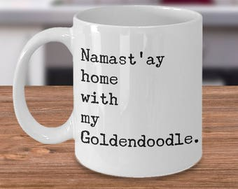 Goldendoodle Mug - Goldendoodle Mom - Goldendoodle Gift - Namast'ay Home with my Goldendoodle Funny Coffee Mug Ceramic Tea Cup
