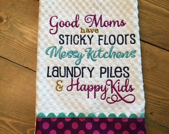 "Mother's Day Embroidered Kitchen Towel Dish Towel Tea Towel Word Art ""Good Moms have Sticky Floors Messy Kitchens Laundry Piles ...."""